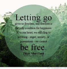 Letting go gives us freedom and freedom is the only condition for happiness if in our heart we still cling to anything anger anxiety or possessions we cannot be free - TheThingsWeSay Mantra, Thich Nhat Hanh, Quotes To Live By, Life Quotes, Change Quotes, Attitude Quotes, Wisdom Quotes, After Life, Yoga Quotes