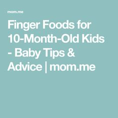 Finger Foods for 10-Month-Old Kids - Baby Tips & Advice | mom.me