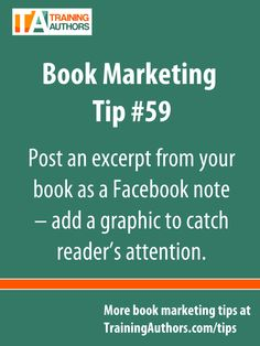 Post an excerpt from your book as a Facebook note – add a graphic to catch reader's attention.