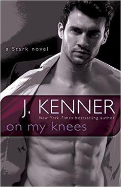 On My Knees: A Stark Novel (Stark International Trilogy Book 2), J. Kenner - Amazon.com