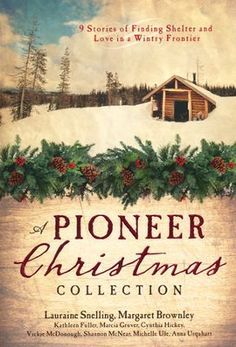 A Pioneer Christmas Collection: 9 Storied of Finding Shelter and Love in a Wintery Frontier by Lauraine Snelling, Margaret Brownley, Kathleen Fuller, Marcia Gruver, and Vickie McDonough