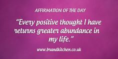 """Affirmation of the day: """"Every positive thought I have returns greater abundance in my life."""""""