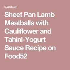 Sheet Pan Lamb Meatballs with Cauliflower and Tahini-Yogurt Sauce Recipe on Food52