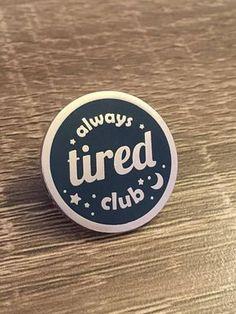 Always Tired Club Hard Enamel Lapel Pin