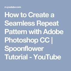 How to Create a Seamless Repeat Pattern with Adobe Photoshop CC | Spoonflower Tutorial - YouTube