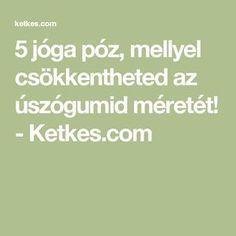 5 jóga póz, mellyel csökkentheted az úszógumid méretét! - Ketkes.com Math Equations, Health, Fitness, Training, Sport, Pocoyo, Deporte, Salud, Health Care