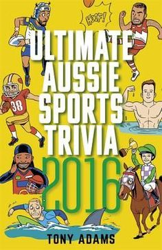 Ultimate Aussie Sports Trivia 2016- From the Melbourne Cup to the Olympic Games, and covering all the winter codes and more, this is the most comprehensive – and challenging – sports quiz book of the year.