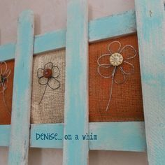 Can be made from pallet boards, burlap, paper wrapped wire or embrodery and buttons or old earings, broaches, etc..