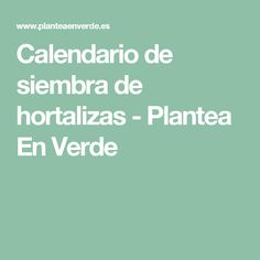 Calendario de siembra de hortalizas - Plantea En Verde