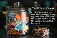 This New year start a happiness jar & place notes of happy moments that occur. Then on New Years Eve, read & reflect