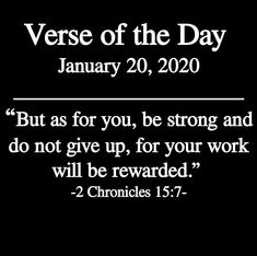 """Bild könnte enthalten: Text """"Verse of the Day January 2020 """"But as for you, be strong and do not give up, for your work will be rewarded. Jesus Quotes, Faith Quotes, Bible Quotes, Spiritual Quotes, Positive Quotes, Spiritual Encouragement, Prayer Verses, Keep The Faith, Bible Scriptures"""