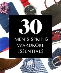 "30 Men's Spring Wardrobe Essentials (I am on board with all of these EXCEPT the ""dressed up sweatpants"" - ick!)"