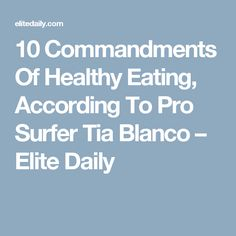 10 Commandments Of Healthy Eating, According To Pro Surfer Tia Blanco – Elite Daily