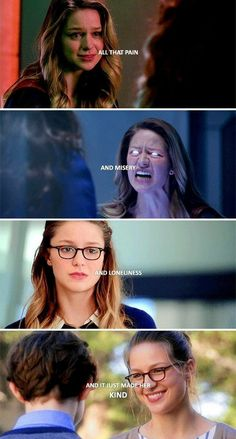 All that pain and misery and loneliness and it just made her kind -Supergirl