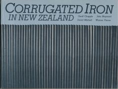 Corrugated Iron in NZ by Geoff Chapple, John Maynard, David Mitchell, Warren Viscoe. Made in NZ in the 1860s. Used for roofing  and lining chimneys, the product has now become iconic Kiwiana.