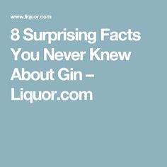 8 Surprising Facts You Never Knew About Gin – Liquor.com