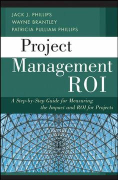 Project Management ROI: A Step-by-Step Guide for Measuring the Impact and ROI for Projects by Jack J. Phillips. $45.93. Publisher: Wiley; 1 edition (September 21, 2011). Author: Jack J. Phillips. 320 pages
