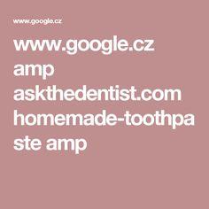 www.google.cz amp askthedentist.com homemade-toothpaste amp
