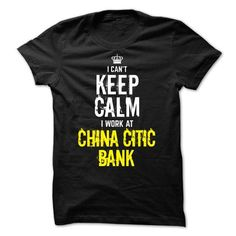 I Can't keep calm, i work at CHINA CITIC BANK T Shirts, Hoodies. Check price ==► https://www.sunfrog.com/Funny/Special--I-Cant-keep-calm-i-work-at-CHINA-CITIC-BANK.html?41382 $21.99