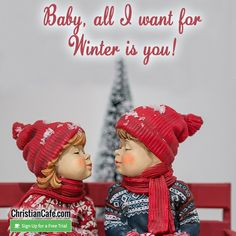 Baby, all I want for Winter is you! Christian Singles, Single Dating, All I Want, Winter, Baby, Free, Winter Time, Baby Humor, Infant
