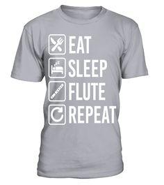 # Flute Eat Sleep Repeat .  Flute Eat Sleep Repeat
