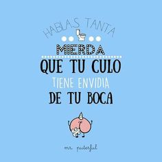 Mr Puterful. Hablas tanta mierda... Sarcastic Quotes, Funny Quotes, Funny Memes, Jokes, Dope Quotes, Best Quotes, False Friends, Baddie Quotes, Mr Wonderful