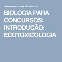 BIOLOGIA PARA CONCURSOS: INTRODUÇÃO: ECOTOXICOLOGIA