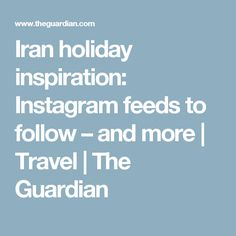 Iran holiday inspiration: Instagram feeds to follow – and more | Travel | The Guardian