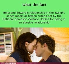 Bella & Edward's relationship in the Twilight series meets all 15 criteria set by the National Domestic Violence Hotline for being in an abusive relationship.