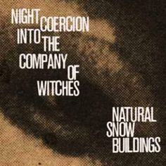 Natural Snow Buildings - Night Coercion Into The Company Of Witches (4xLP)