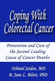 Coping with Colorectal Cancer - Prevention and Cure of the Second Leading Cause of Cancer Deaths (Boomer Health Book Series 3) by Jane L. Bilett PhD, http://www.amazon.com/dp/B00A92IWEU/ref=cm_sw_r_pi_dp_XCbWub0G3SH0N
