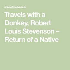 Travels with a Donkey, Robert Louis Stevenson – Return of a Native A Donkey, Robert Louis Stevenson, Falling In Love, Writer, Travel, Viajes, Writers, Destinations