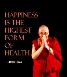 Happiness is the highest form of health -Dalai Lama #dalailama