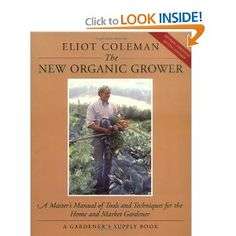 Wish list  Amazon.com: The New Organic Grower: A Master's Manual of Tools and Techniques for the Home and Market Gardener (A Gardener's Supply Book) (9780930031756): Eliot Coleman, Sheri Amsel, Molly Cook Field: Books
