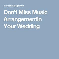 Don't Miss Music ArrangementIn Your Wedding