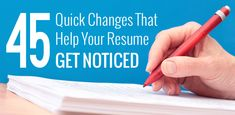 45 Quick Changes That Help Your Resume Get Noticed