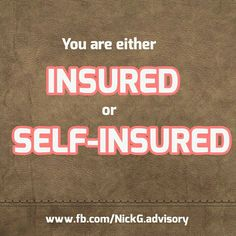 """Before you decide to self-insure, ask yourself and be truthful - """"Can you AFFORD it?""""  Let NickG help you transfer the risk to a 3rd party who can afford it. Ask us how.  NickG Financial Designer"""