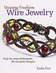 Weaving Freeform Wire Jewelry: Step-by-Step Techniques, 20 Versatile Designs: Firor Kaska: 9780871167033: Amazon.com: Books
