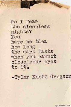 Do I fear the sleepless nights? - Tyler Knott Gregson