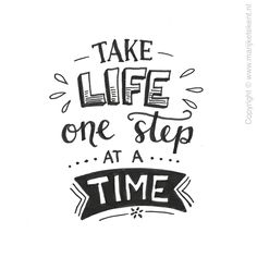 Take LIFE one step at a TIME
