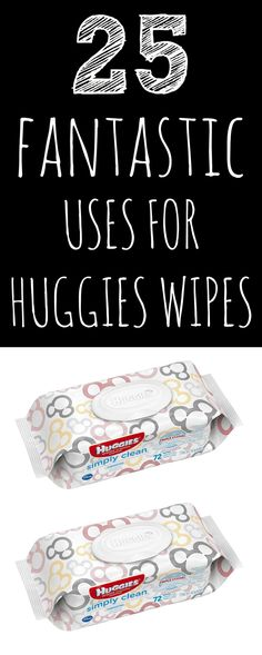25 Ways to Use Huggies Wipes. These are brilliant ideas!