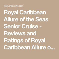 Royal Caribbean Allure of the Seas Senior Cruise - Reviews and Ratings of Royal Caribbean Allure of the Seas Senior Cruises - Cruise Critic