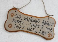 Our Windows Aren't Dirty That's Our Dog's Nose Art Handpainted Sign. $15.00, via Etsy.