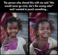 I wanna hug her. And give her a good home in a world were equality is real and true.
