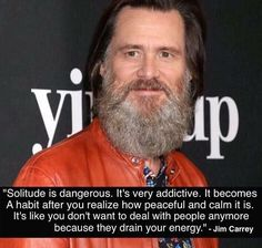 """Solitude is dangerous. It's very addictive"" [750x713] - Jim Carrey"