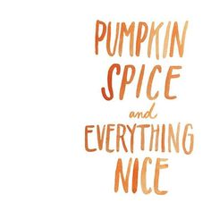 Fashion Quotes : pumpkin spice and everything nice hand lettered quote