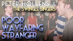Poor Wayfaring Stranger - Peter Hollens - Feat. Swingle Singers - (My favorite song ever!)