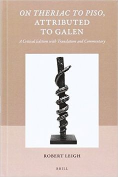 On Theriac to Piso, attributed to Galen : a critical edition with translation and commentary / by Robert Leigh - Leiden ; Boston : Brill, cop. 2016