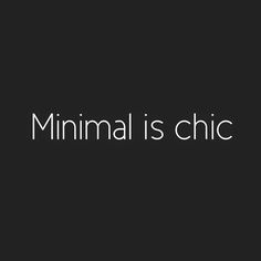 Fashion Quotes : Minimal is chic Words Quotes, Wise Words, Me Quotes, Style Quotes, Art Sayings, Mademoiselle Mode, Humor Mexicano, Minimalist Lifestyle, Minimalist Living