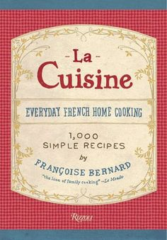La Cuisine: Everyday French Home Cooking...1,000 Recipes!